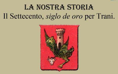 La nostra Storia – Il settecento, siglo de oro per Trani
